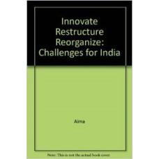 Innovate Restructure Reorganize: Challenges for India Inc